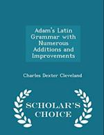 Adam's Latin Grammar with Numerous Additions and Improvements - Scholar's Choice Edition af Charles Dexter Cleveland