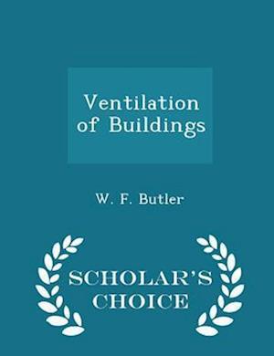 Ventilation of Buildings - Scholar's Choice Edition af W. F. Butler