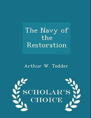 The Navy of the Restoration - Scholar's Choice Edition af Arthur W. Tedder