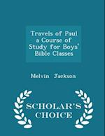 Travels of Paul a Course of Study for Boys' Bible Classes - Scholar's Choice Edition af Melvin Jackson