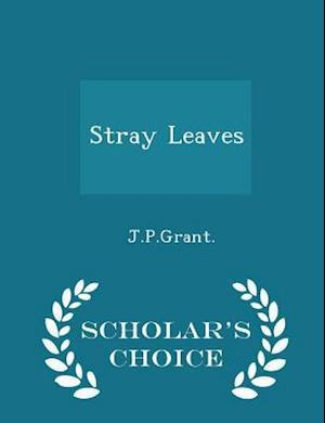 Stray Leaves - Scholar's Choice Edition af J. P. Grant