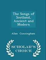 The Songs of Scotland, Ancient and Modern - Scholar's Choice Edition af Allan Cunningham
