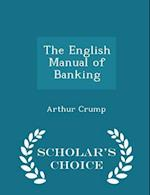 The English Manual of Banking - Scholar's Choice Edition af Arthur Crump
