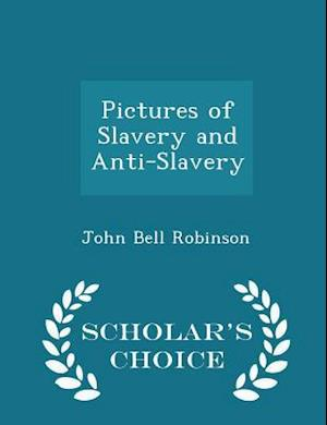 Pictures of Slavery and Anti-Slavery - Scholar's Choice Edition af John Bell Robinson