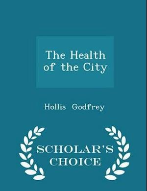 The Health of the City - Scholar's Choice Edition af Hollis Godfrey
