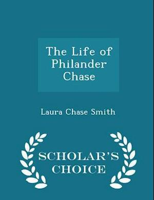 The Life of Philander Chase - Scholar's Choice Edition af Laura Chase Smith