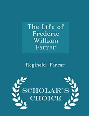 The Life of Frederic William Farrar - Scholar's Choice Edition af Reginald Farrar