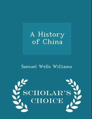 A History of China - Scholar's Choice Edition af Samuel Wells Williams