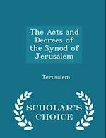 The Acts and Decrees of the Synod of Jerusalem - Scholar's Choice Edition af Jerusalem