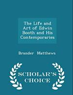 The Life and Art of Edwin Booth and His Contemporaries - Scholar's Choice Edition af Brander Matthews