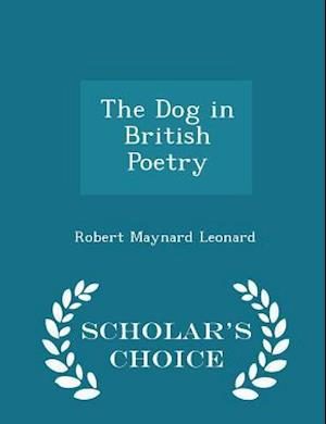 The Dog in British Poetry - Scholar's Choice Edition af Robert Maynard Leonard