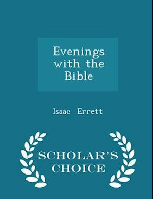 Evenings with the Bible - Scholar's Choice Edition af Isaac Errett