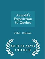 Arnold's Expedition to Quebec - Scholar's Choice Edition af John Codman