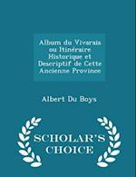 Album Du Vivarais Ou Itineraire Historique Et Descriptif de Cette Ancienne Province - Scholar's Choice Edition af Albert Du Boys