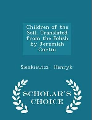 Children of the Soil, Translated from the Polish by Jeremiah Curtin - Scholar's Choice Edition af Sienkiewicz Henryk