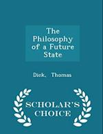The Philosophy of a Future State - Scholar's Choice Edition af Dick Thomas