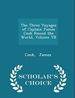 The Three Voyages of Captain James Cook Round the World, Volume VII - Scholar's Choice Edition af Cook James