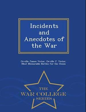 Incidents and Anecdotes of the War - War College Series af Orville James Victor