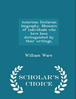 American Unitarian Biography. Memoirs of Individuals Who Have Been Distinguished by Their Writings, - Scholar's Choice Edition af William Ware