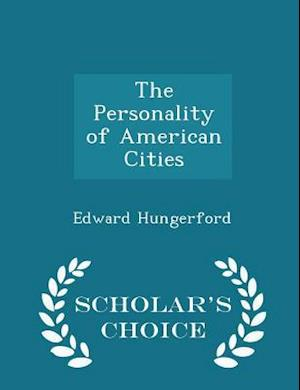 The Personality of American Cities - Scholar's Choice Edition af Edward Hungerford