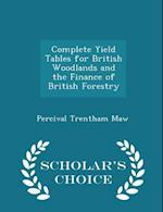 Complete Yield Tables for British Woodlands and the Finance of British Forestry - Scholar's Choice Edition af Percival Trentham Maw
