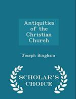 Antiquities of the Christian Church - Scholar's Choice Edition af Joseph Bingham