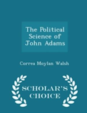 The Political Science of John Adams - Scholar's Choice Edition af Correa Moylan Walsh