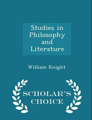 Studies in Philosophy and Literature - Scholar's Choice Edition af William Knight