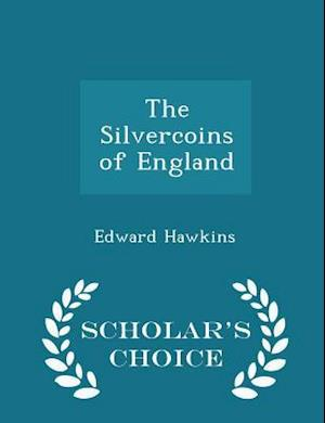 The Silvercoins of England - Scholar's Choice Edition af Edward Hawkins