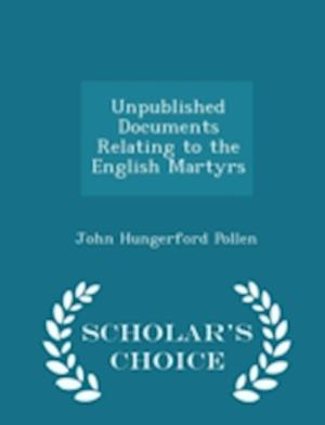 Unpublished Documents Relating to the English Martyrs - Scholar's Choice Edition af John Hungerford Pollen