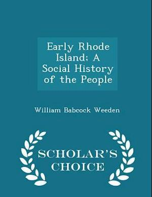 Early Rhode Island; A Social History of the People - Scholar's Choice Edition af William Babcock Weeden