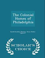 The Colonial Homes of Philadelphia - Scholar's Choice Edition af Harold Donaldson Eberlein