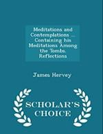 Meditations and Contemplations ... Containing His Meditations Among the Tombs. Reflections - Scholar's Choice Edition af James Hervey