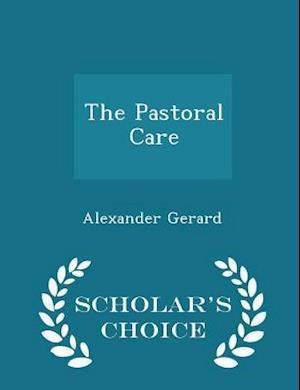 The Pastoral Care - Scholar's Choice Edition af Alexander Gerard