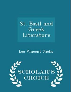 St. Basil and Greek Literature - Scholar's Choice Edition af Leo Vincent Jacks