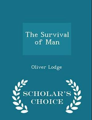 The Survival of Man - Scholar's Choice Edition af Oliver Lodge