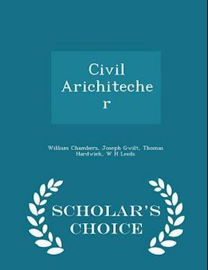 Civil Arichitecher - Scholar's Choice Edition af William Chambers