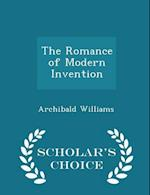 The Romance of Modern Invention - Scholar's Choice Edition af Archibald Williams