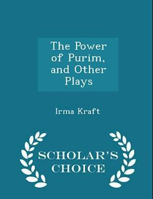 The Power of Purim, and Other Plays - Scholar's Choice Edition af Irma Kraft