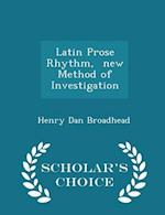 Latin Prose Rhythm, New Method of Investigation - Scholar's Choice Edition af Henry Dan Broadhead