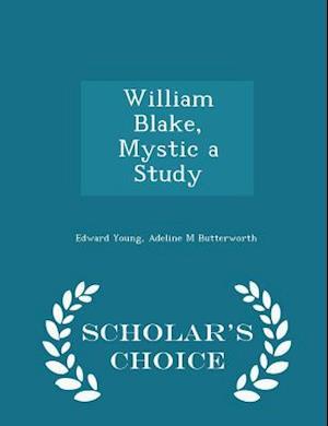 William Blake, Mystic a Study - Scholar's Choice Edition af Adeline M. Butterworth, Edward Young
