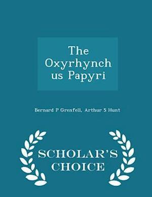 The Oxyrhynchus Papyri - Scholar's Choice Edition af Arthur S. Hunt, Bernard P. Grenfell