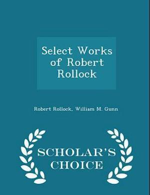Select Works of Robert Rollock - Scholar's Choice Edition af William M. Gunn, Robert Rollock