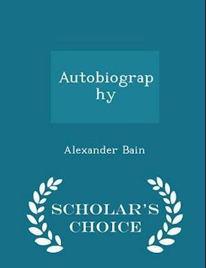 Autobiography - Scholar's Choice Edition af Alexander Bain