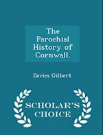 The Parochial History of Cornwall. - Scholar's Choice Edition af Davies Gilbert