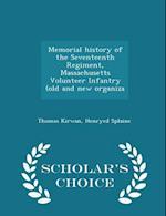 Memorial History of the Seventeenth Regiment, Massachusetts Volunteer Infantry (Old and New Organiza - Scholar's Choice Edition af Thomas Kirwan