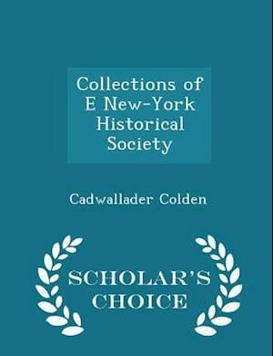 Collections of E New-York Historical Society - Scholar's Choice Edition af Cadwallader Colden
