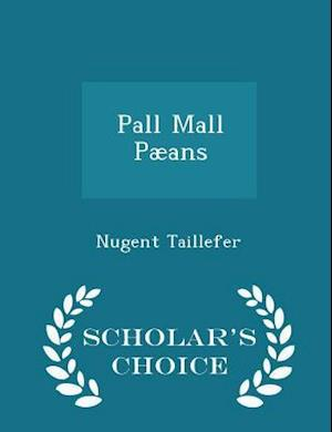 Pall Mall Paeans - Scholar's Choice Edition af Nugent Taillefer