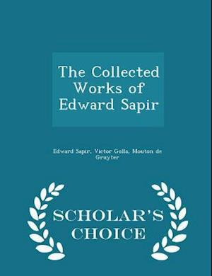 The Collected Works of Edward Sapir - Scholar's Choice Edition af Victor Golla, Edward Sapir