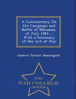 A Commentary on the Campaign and Battle of Manassas, of July 1861... af Gustave Toutant Beauregard